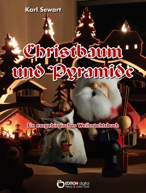 Christbaum und Pyramide. Ein erzgebirgisches Weihnachtsbuch von Karl Sewart