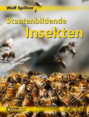 Staatenbildende Insekten von Wolf Spillner