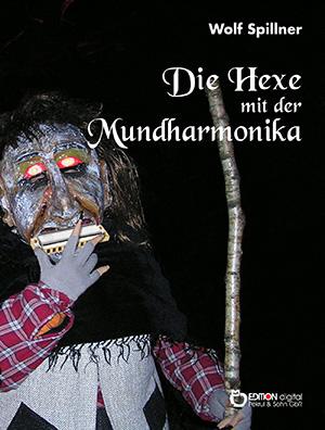 Die Hexe mit der Mundharmonika von Wolf Spillner