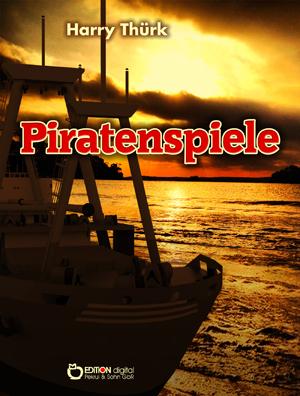 Piratenspiele. Roman von Harry Thürk