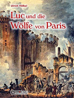 Luc und die Wölfe von Paris von Ulrich Völkel