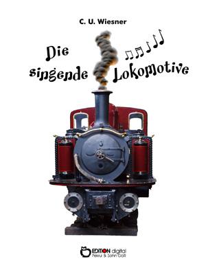 Die singende Lokomotive. 25 Kurzgeschichten von C. U. Wiesner