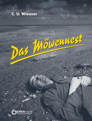Das Möwennest. Kriminalroman von C. U. Wiesner