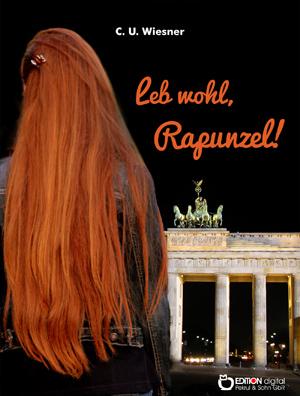 Leb wohl, Rapunzel. Elf Kapitel aus der Jugendzeit von C. U. Wiesner