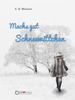 Schneewittchen und Rapunzel- Geschichten aus Kinder- und Jugendzeit von C. U. Wiesner