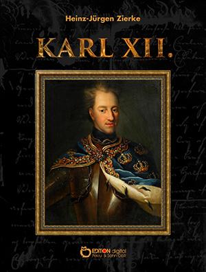 Karl XII. von Heinz-Jürgen Zierke
