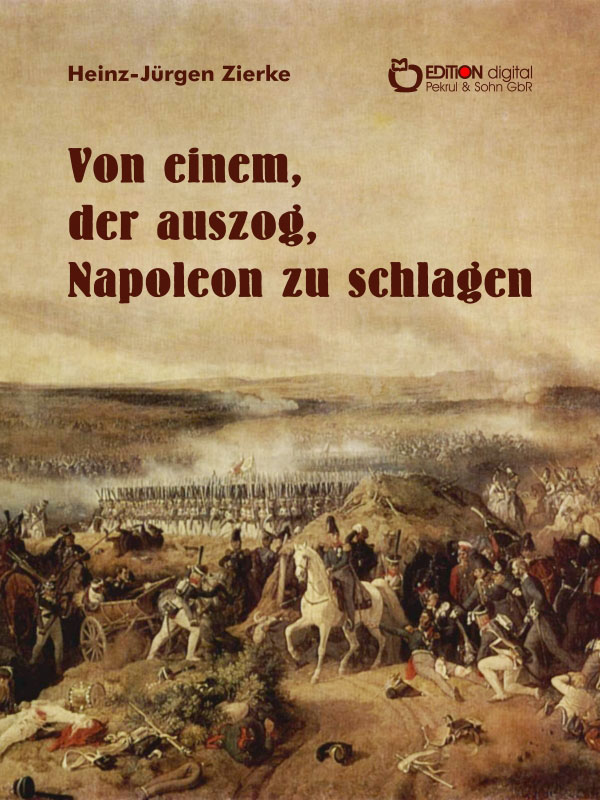 Von einem, der auszog, Napoleon zu schlagen. von Heinz-Jürgen Zierke