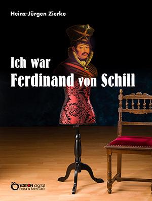 Ich war Ferdinand von Schill von Heinz-Jürgen Zierke